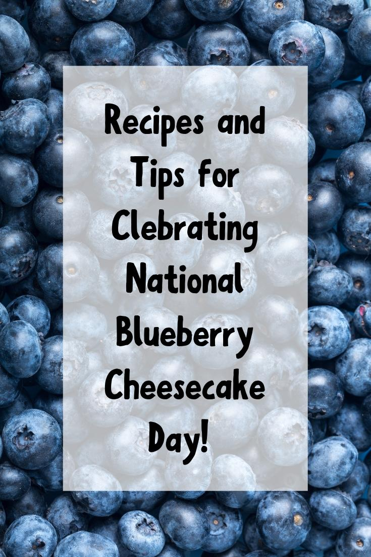Blueberries image with white box and black text in the middle that says Tips for Celebrating National Blueberry Cheesecake Day!